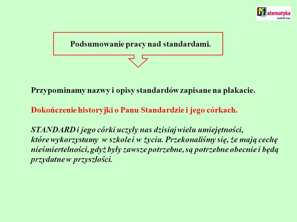 Podsumowanie pracy nad standardami. Przypominamy nazwy i opisy standardów zapisane na plakacie. Dokończenie historyjki o Panu Standardzie i jego córka