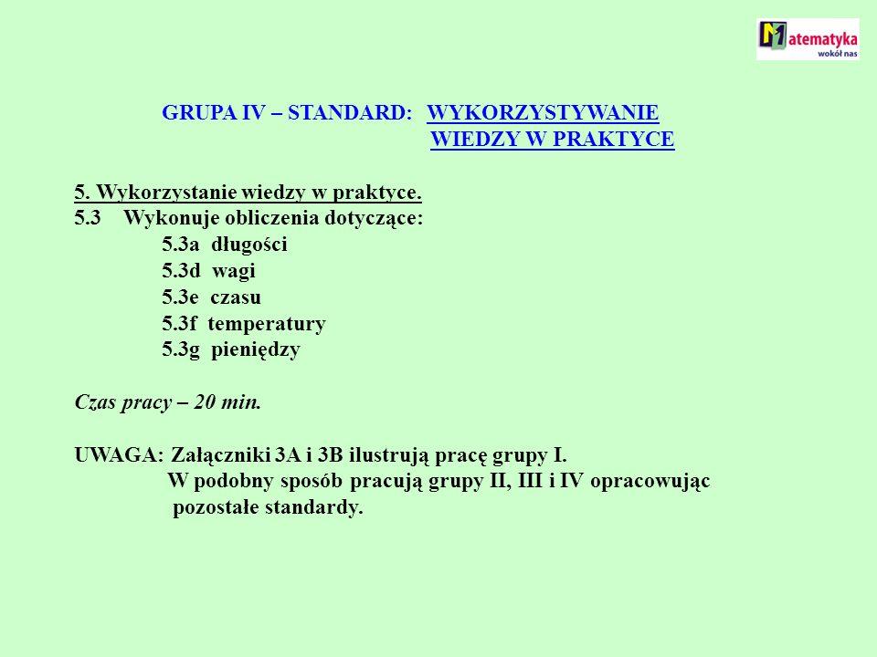 GRUPA IV – STANDARD: WYKORZYSTYWANIE WIEDZY W PRAKTYCE 5. Wykorzystanie wiedzy w praktyce. 5.3 Wykonuje obliczenia dotyczące: 5.3a długości 5.3d wagi
