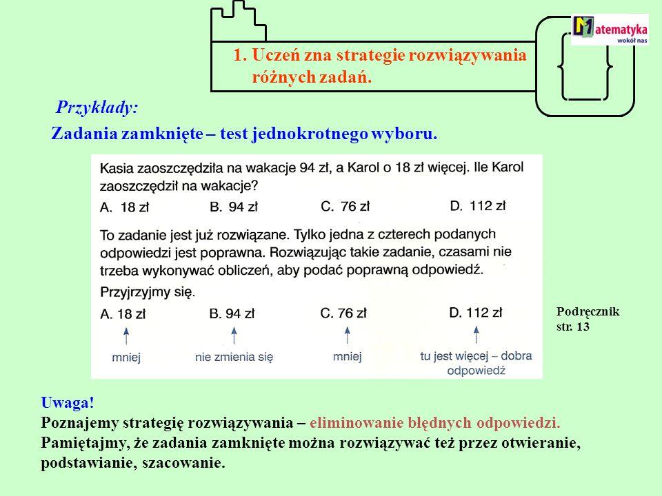 1. Uczeń zna strategie rozwiązywania różnych zadań. Przykłady: Zadania zamknięte – test jednokrotnego wyboru. Uwaga! Poznajemy strategię rozwiązywania