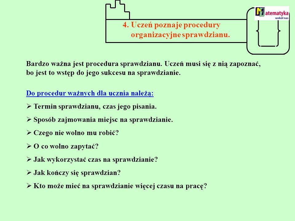4. Uczeń poznaje procedury organizacyjne sprawdzianu. Bardzo ważna jest procedura sprawdzianu. Uczeń musi się z nią zapoznać, bo jest to wstęp do jego