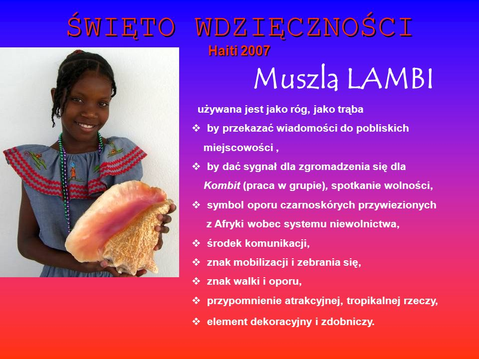 LAMBI W wyobrażeniu narodu Haiti uciekający (Nègre Marron) jest tym, który dmucha Lambi.
