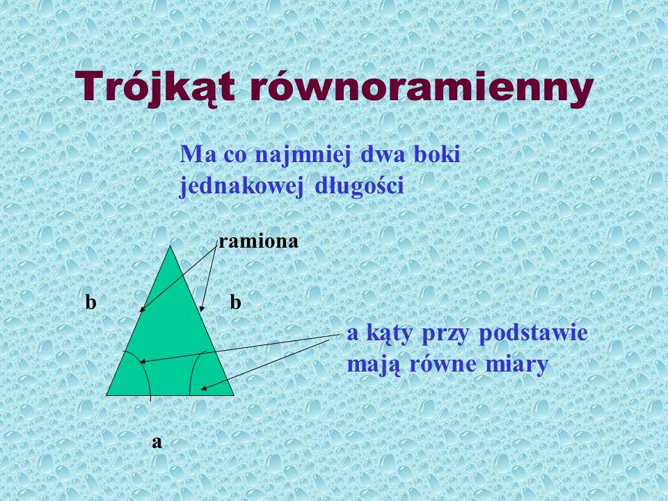 Trójkąt równoramienny b a b Ma co najmniej dwa boki jednakowej długości ramiona a kąty przy podstawie mają równe miary