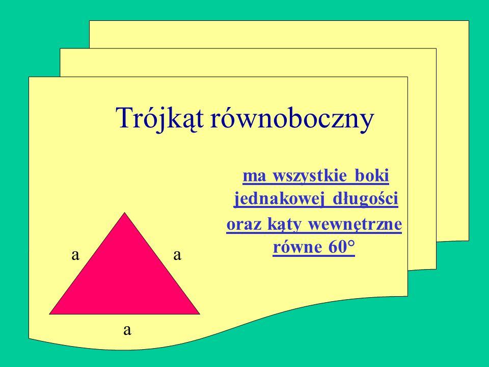 aa a ma wszystkie boki jednakowej długości oraz kąty wewnętrzne równe 60° Trójkąt równoboczny
