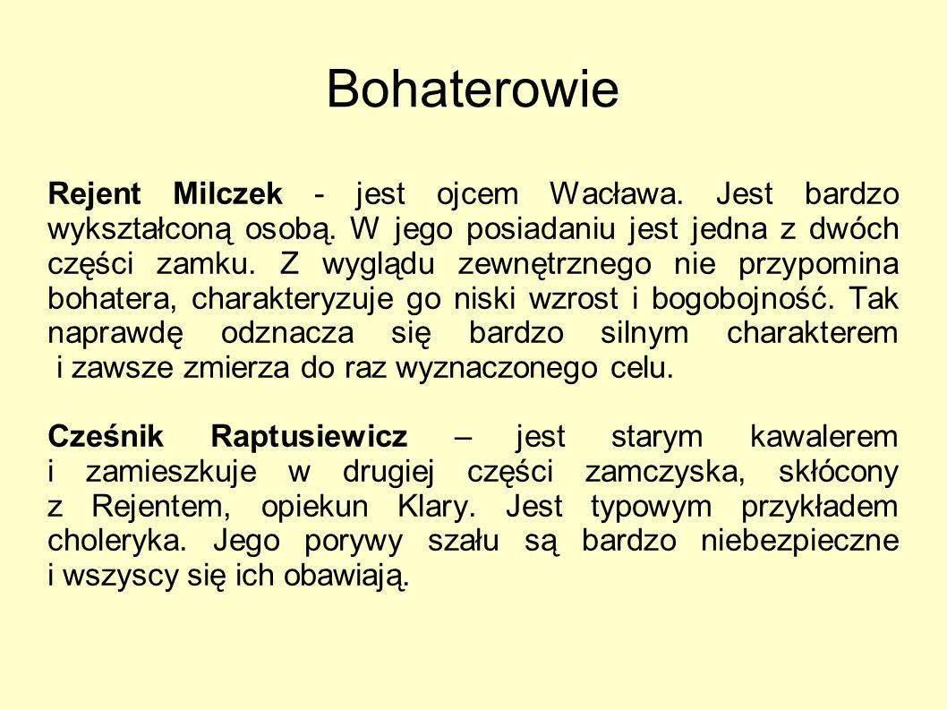Bohaterowie Rejent Milczek - jest ojcem Wacława.Jest bardzo wykształconą osobą.