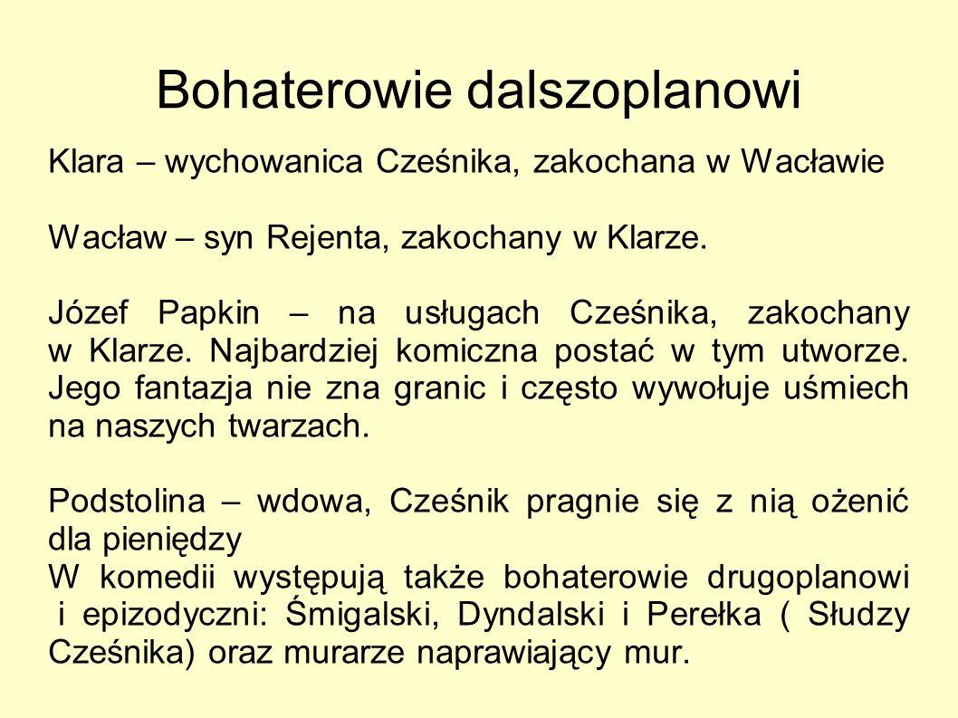 Bohaterowie dalszoplanowi Klara – wychowanica Cześnika, zakochana w Wacławie Wacław – syn Rejenta, zakochany w Klarze.