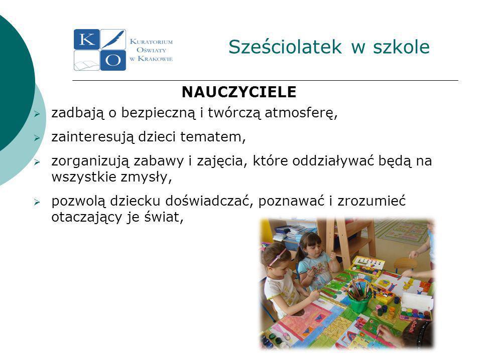 Sześciolatek w szkole NAUCZYCIELE zadbają o bezpieczną i twórczą atmosferę, zainteresują dzieci tematem, zorganizują zabawy i zajęcia, które oddziaływać będą na wszystkie zmysły, pozwolą dziecku doświadczać, poznawać i zrozumieć otaczający je świat,
