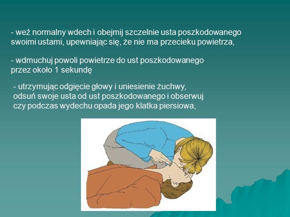 - weź normalny wdech i obejmij szczelnie usta poszkodowanego swoimi ustami, upewniając się, że nie ma przecieku powietrza, - wdmuchuj powoli powietrze