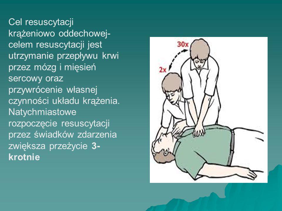 Cel resuscytacji krążeniowo oddechowej- celem resuscytacji jest utrzymanie przepływu krwi przez mózg i mięsień sercowy oraz przywrócenie własnej czynn
