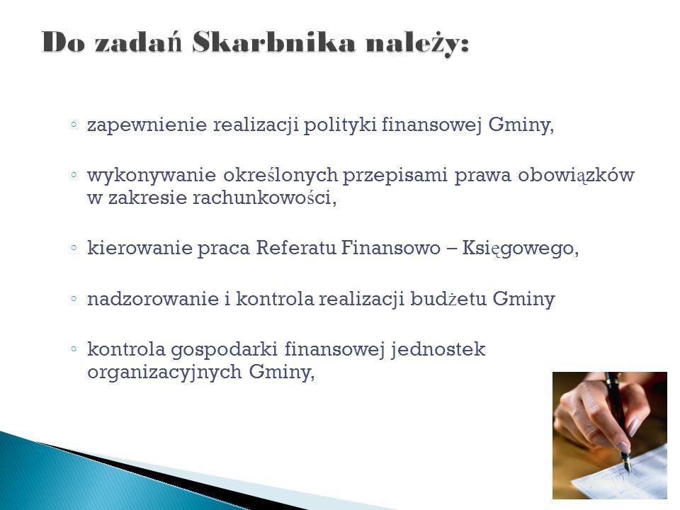 zapewnienie realizacji polityki finansowej Gminy, wykonywanie okre ś lonych przepisami prawa obowi ą zków w zakresie rachunkowo ś ci, kierowanie praca