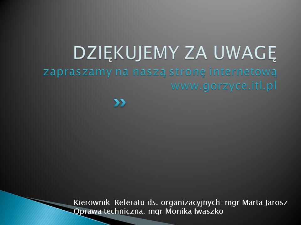 Kierownik Referatu ds. organizacyjnych: mgr Marta Jarosz Oprawa techniczna: mgr Monika Iwaszko