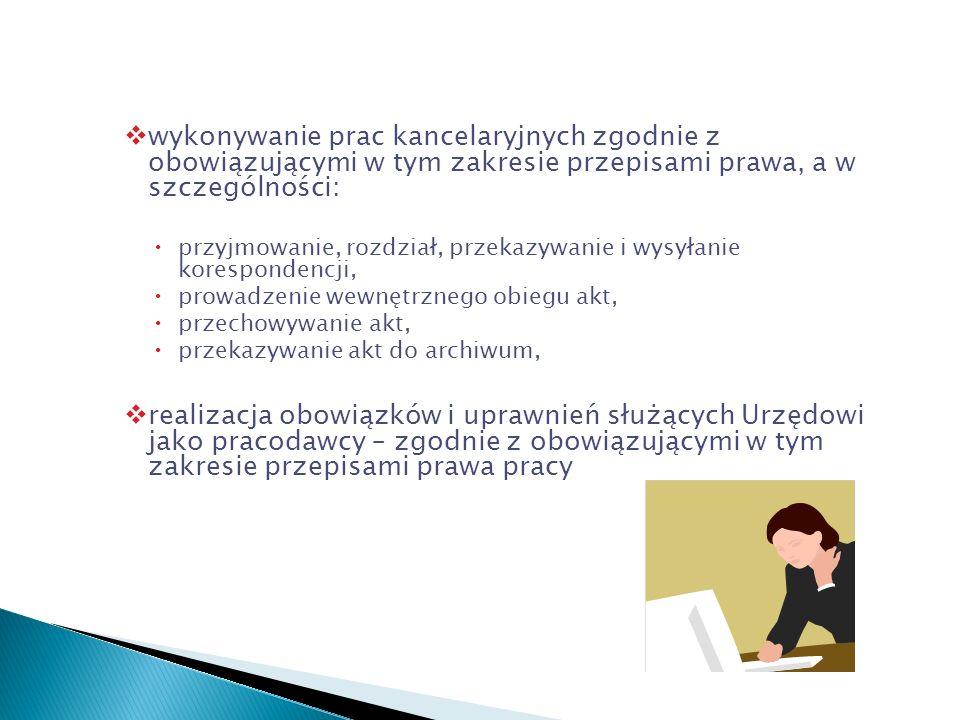wykonywanie prac kancelaryjnych zgodnie z obowiązującymi w tym zakresie przepisami prawa, a w szczególności: przyjmowanie, rozdział, przekazywanie i w