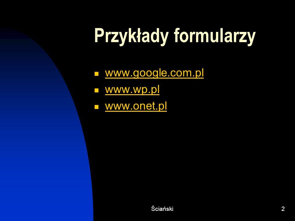 Ściański2 Przykłady formularzy www.google.com.pl www.wp.pl www.onet.pl