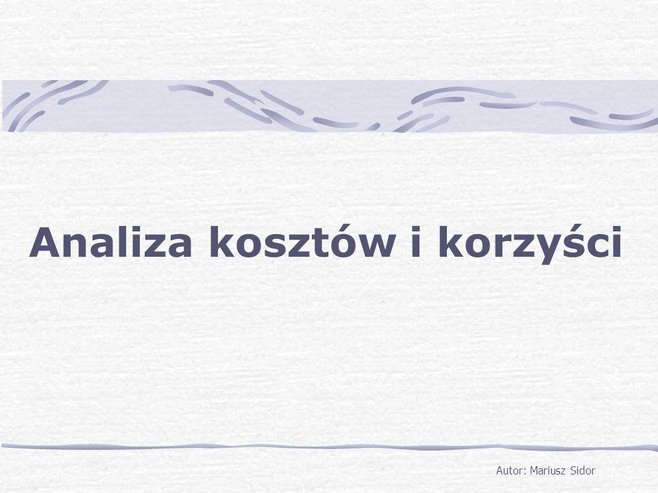 Analiza kosztów i korzyści Autor: Mariusz Sidor