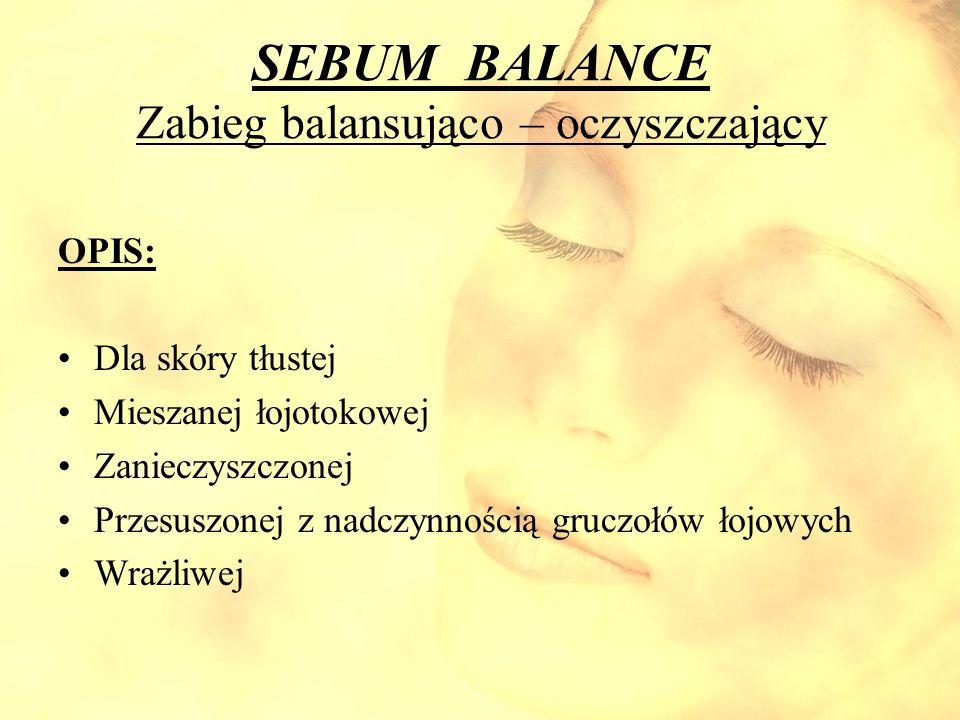 SEBUM BALANCE Zabieg balansująco – oczyszczający OPIS: Dla skóry tłustej Mieszanej łojotokowej Zanieczyszczonej Przesuszonej z nadczynnością gruczołów