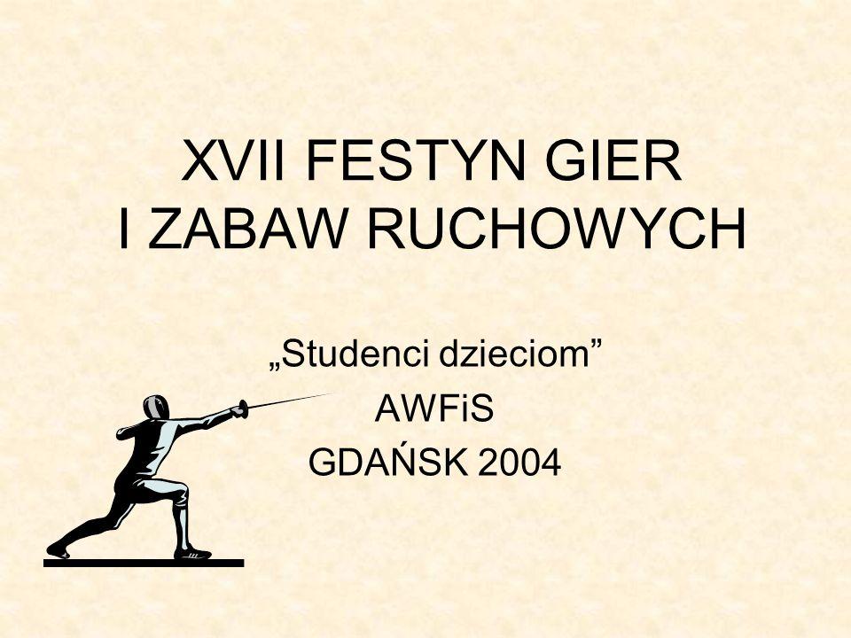 XVII FESTYN GIER I ZABAW RUCHOWYCH Studenci dzieciom AWFiS GDAŃSK 2004