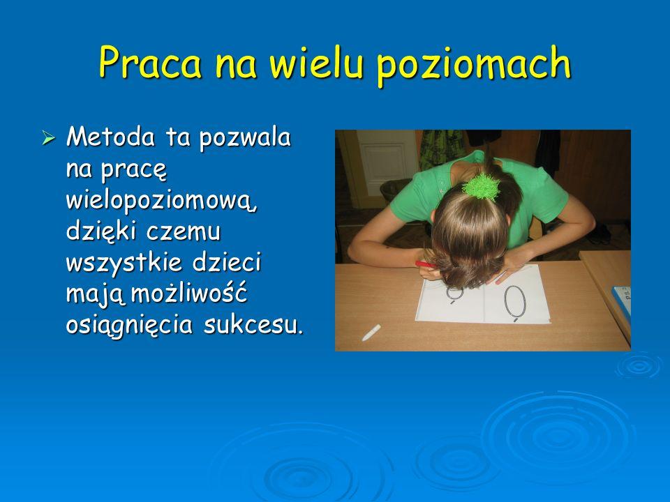 Praca na wielu poziomach Metoda ta pozwala na pracę wielopoziomową, dzięki czemu wszystkie dzieci mają możliwość osiągnięcia sukcesu. Metoda ta pozwal