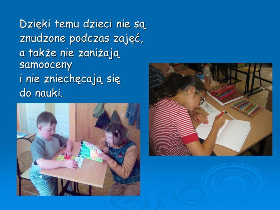 Dzięki temu dzieci nie są znudzone podczas zajęć, a także nie zaniżają samooceny i nie zniechęcają się do nauki.