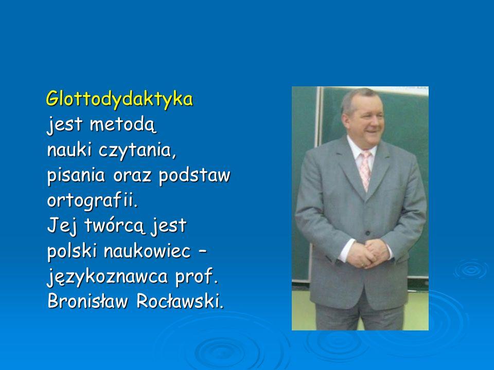 Glottodydaktyka Glottodydaktyka jest metodą jest metodą nauki czytania, nauki czytania, pisania oraz podstaw pisania oraz podstaw ortografii. ortograf
