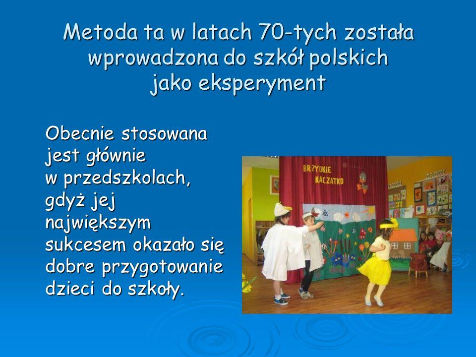 Metoda ta w latach 70-tych została wprowadzona do szkół polskich jako eksperyment Obecnie stosowana Obecnie stosowana jest głównie jest głównie w prze