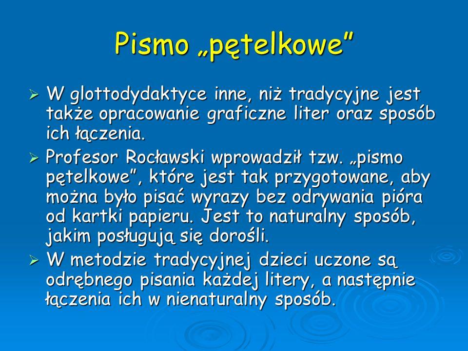 Pismo pętelkowe W glottodydaktyce inne, niż tradycyjne jest także opracowanie graficzne liter oraz sposób ich łączenia. W glottodydaktyce inne, niż tr