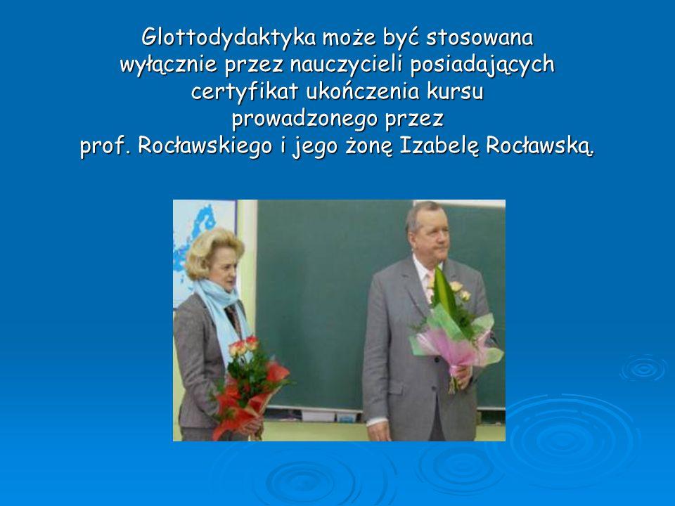 Glottodydaktyka może być stosowana wyłącznie przez nauczycieli posiadających certyfikat ukończenia kursu prowadzonego przez prof. Rocławskiego i jego