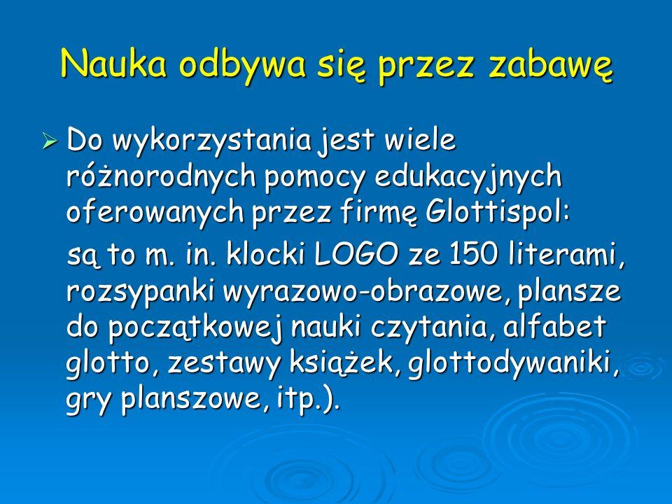Nauka odbywa się przez zabawę Do wykorzystania jest wiele różnorodnych pomocy edukacyjnych oferowanych przez firmę Glottispol: Do wykorzystania jest w