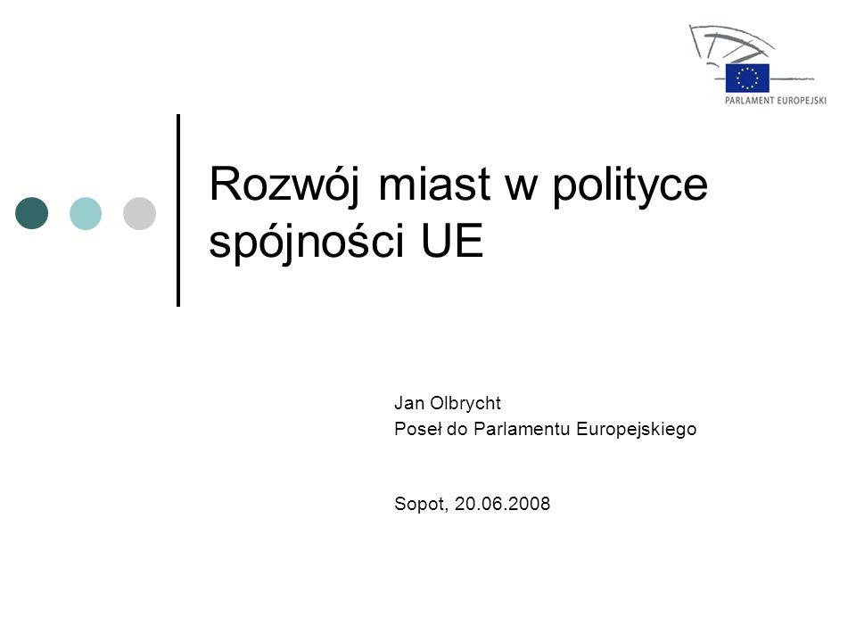 Rozwój miast w polityce spójności UE Jan Olbrycht Poseł do Parlamentu Europejskiego Sopot, 20.06.2008