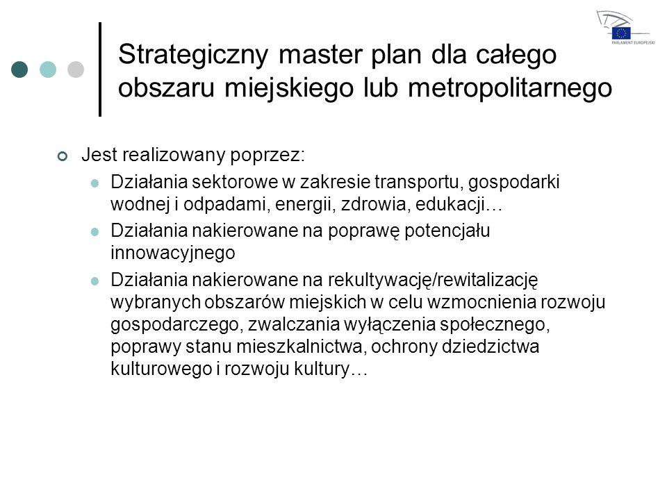 Strategiczny master plan dla całego obszaru miejskiego lub metropolitarnego Jest realizowany poprzez: Działania sektorowe w zakresie transportu, gospodarki wodnej i odpadami, energii, zdrowia, edukacji… Działania nakierowane na poprawę potencjału innowacyjnego Działania nakierowane na rekultywację/rewitalizację wybranych obszarów miejskich w celu wzmocnienia rozwoju gospodarczego, zwalczania wyłączenia społecznego, poprawy stanu mieszkalnictwa, ochrony dziedzictwa kulturowego i rozwoju kultury…