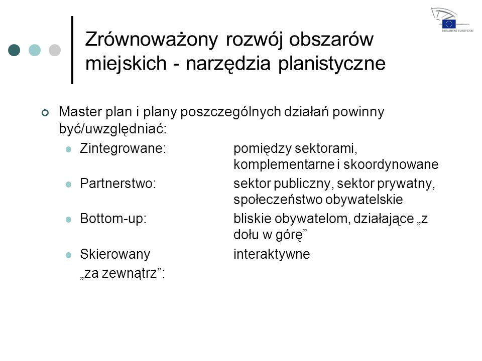 Zrównoważony rozwój obszarów miejskich - narzędzia planistyczne Master plan i plany poszczególnych działań powinny być/uwzględniać: Zintegrowane:pomię