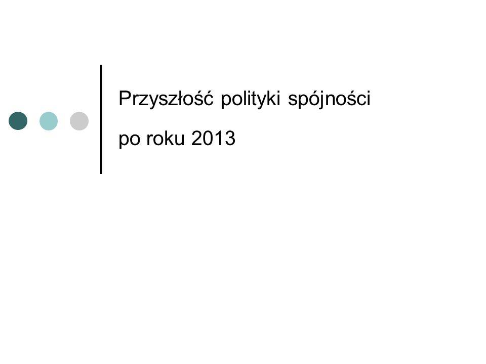 Przyszłość polityki spójności po roku 2013