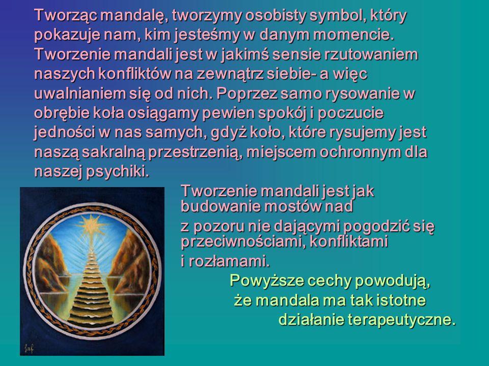 Tworząc mandalę, tworzymy osobisty symbol, który pokazuje nam, kim jesteśmy w danym momencie. Tworzenie mandali jest w jakimś sensie rzutowaniem naszy