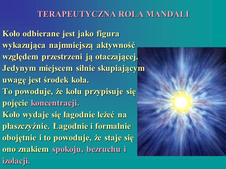 TERAPEUTYCZNA ROLA MANDALI Koło odbierane jest jako figura wykazująca najmniejszą aktywność względem przestrzeni ją otaczającej. Jedynym miejscem siln
