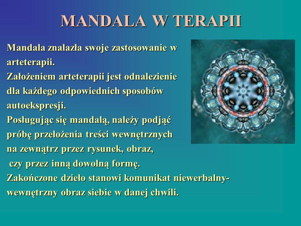 MANDALA W TERAPII Mandala znalazła swoje zastosowanie w arteterapii. Założeniem arteterapii jest odnalezienie dla każdego odpowiednich sposobów autoek