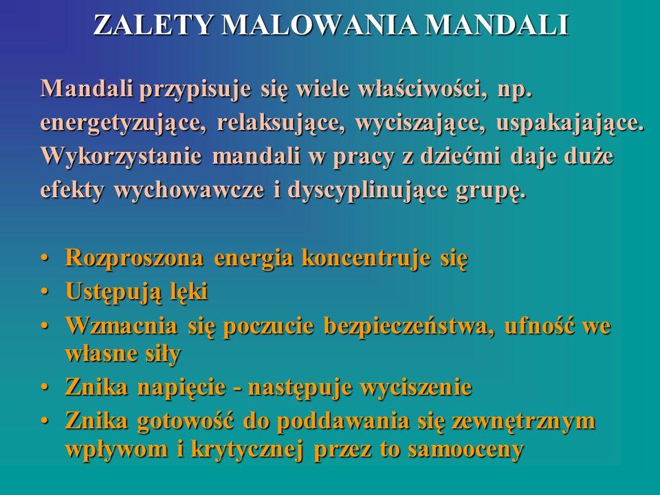 ZALETY MALOWANIA MANDALI Mandali przypisuje się wiele właściwości, np. energetyzujące, relaksujące, wyciszające, uspakajające. Wykorzystanie mandali w