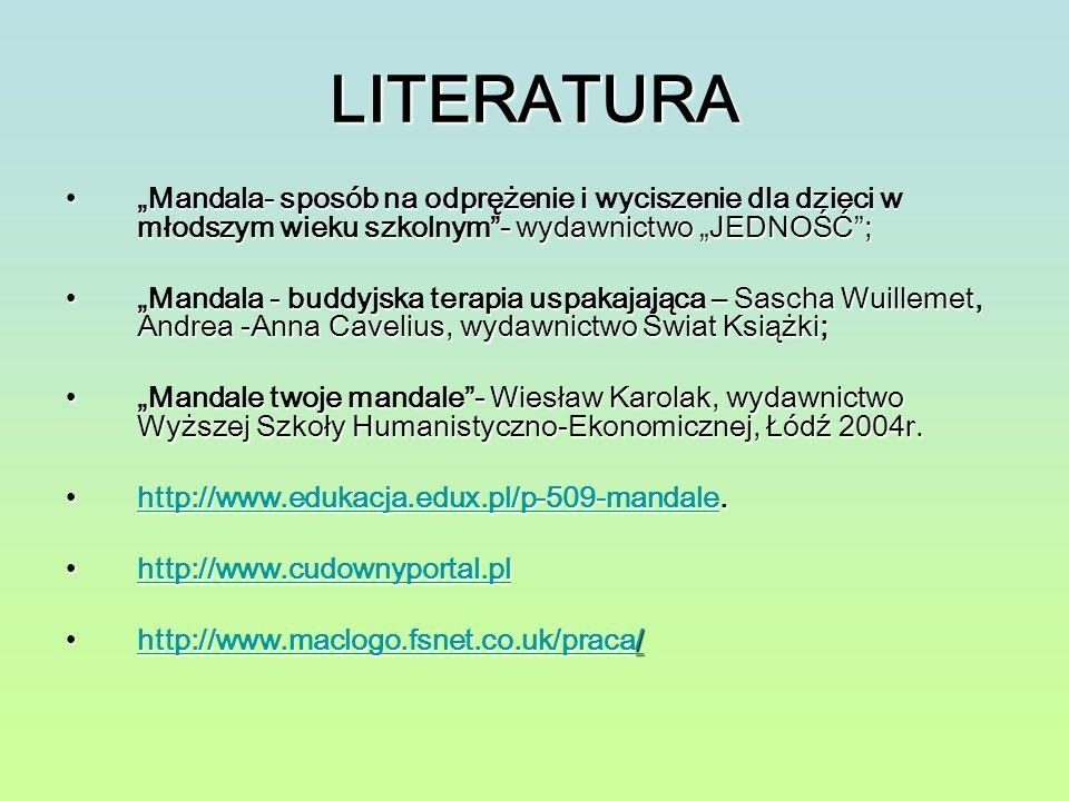 LITERATURA Mandala- sposób na odprężenie i wyciszenie dla dzieci w młodszym wieku szkolnym- wydawnictwo JEDNOŚĆ;Mandala- sposób na odprężenie i wycisz