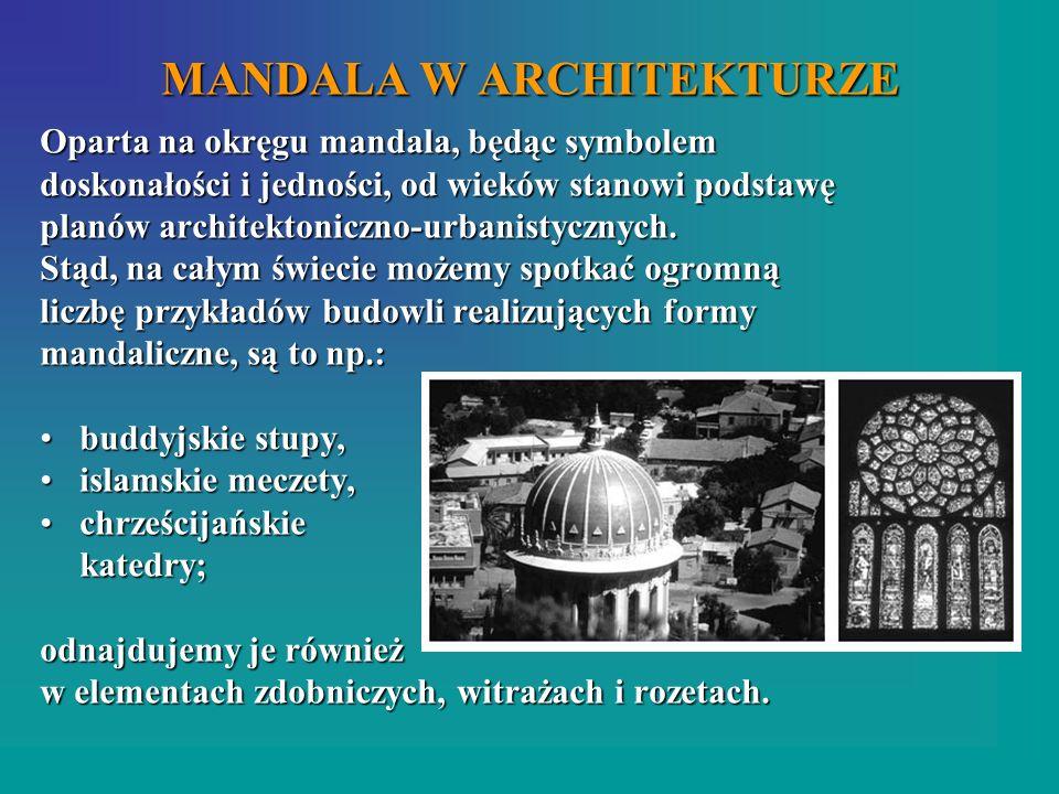 MANDALA W ARCHITEKTURZE Oparta na okręgu mandala, będąc symbolem doskonałości i jedności, od wieków stanowi podstawę planów architektoniczno-urbanisty