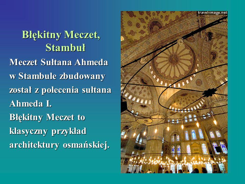 Błękitny Meczet, Stambuł Meczet Sułtana Ahmeda w Stambule zbudowany został z polecenia sułtana Ahmeda I. Błękitny Meczet to klasyczny przykład archite