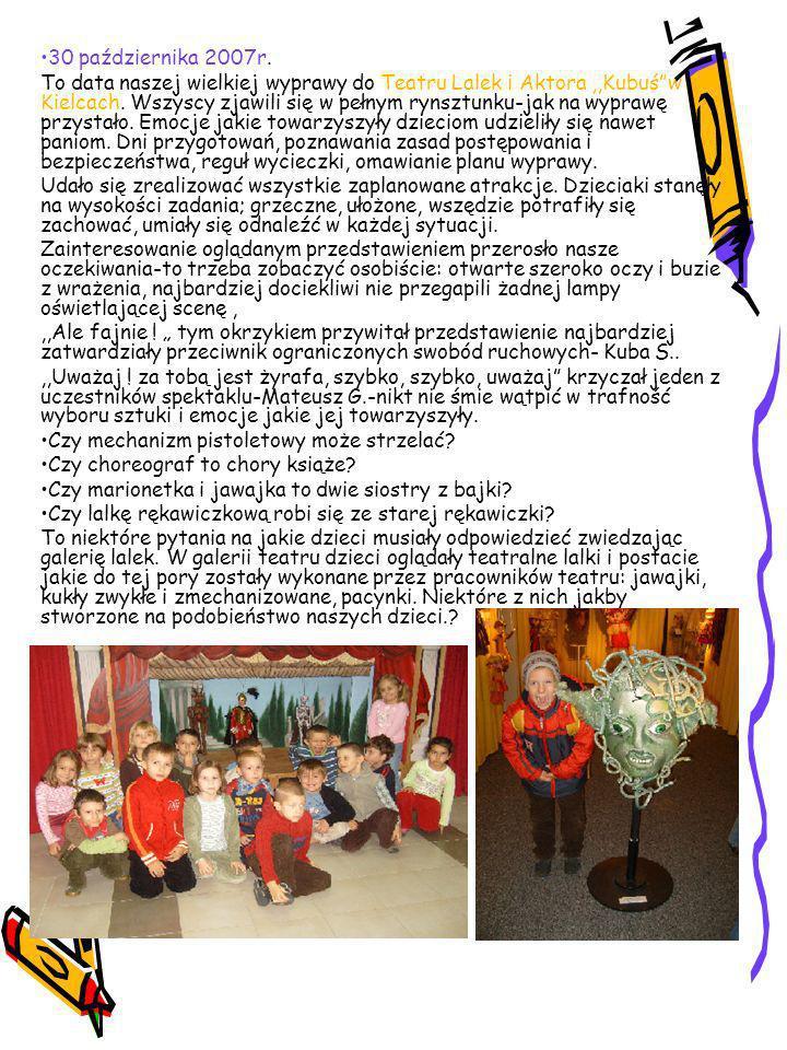 30 października 2007r.To data naszej wielkiej wyprawy do Teatru Lalek i Aktora,,Kubuśw Kielcach.