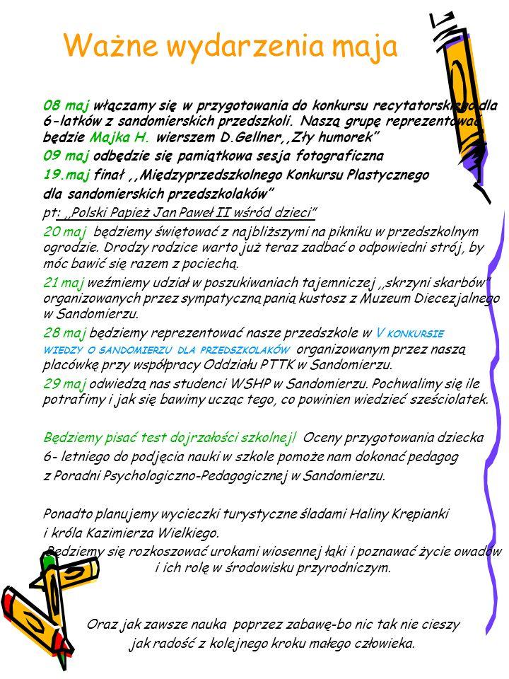 Ważne wydarzenia maja 08 maj włączamy się w przygotowania do konkursu recytatorskiego dla 6-latków z sandomierskich przedszkoli. Naszą grupę reprezent
