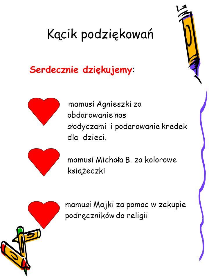 Kącik podziękowań Serdecznie dziękujemy: mamusi Agnieszki za obdarowanie nas słodyczami i podarowanie kredek dla dzieci.