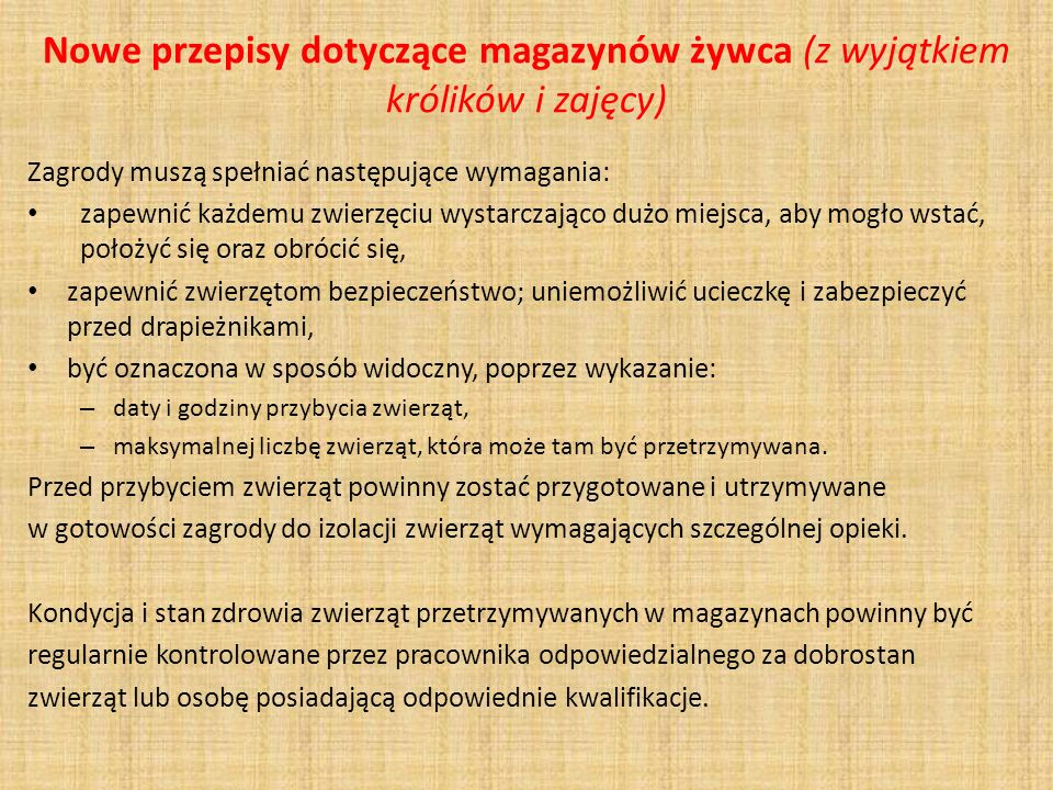 Nowe przepisy dotyczące magazynów żywca (z wyjątkiem królików i zajęcy) Zagrody muszą spełniać następujące wymagania: zapewnić każdemu zwierzęciu wyst