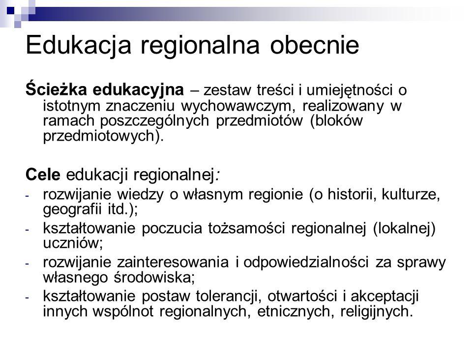 Edukacja regionalna obecnie Ścieżka edukacyjna – zestaw treści i umiejętności o istotnym znaczeniu wychowawczym, realizowany w ramach poszczególnych przedmiotów (bloków przedmiotowych).
