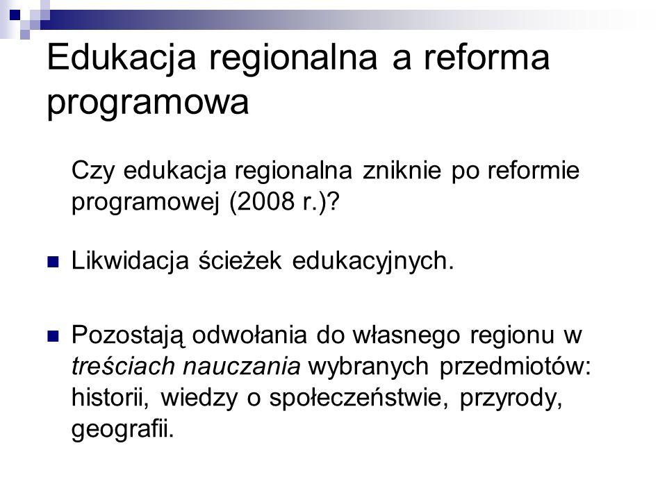 Edukacja regionalna a reforma programowa Czy edukacja regionalna zniknie po reformie programowej (2008 r.).