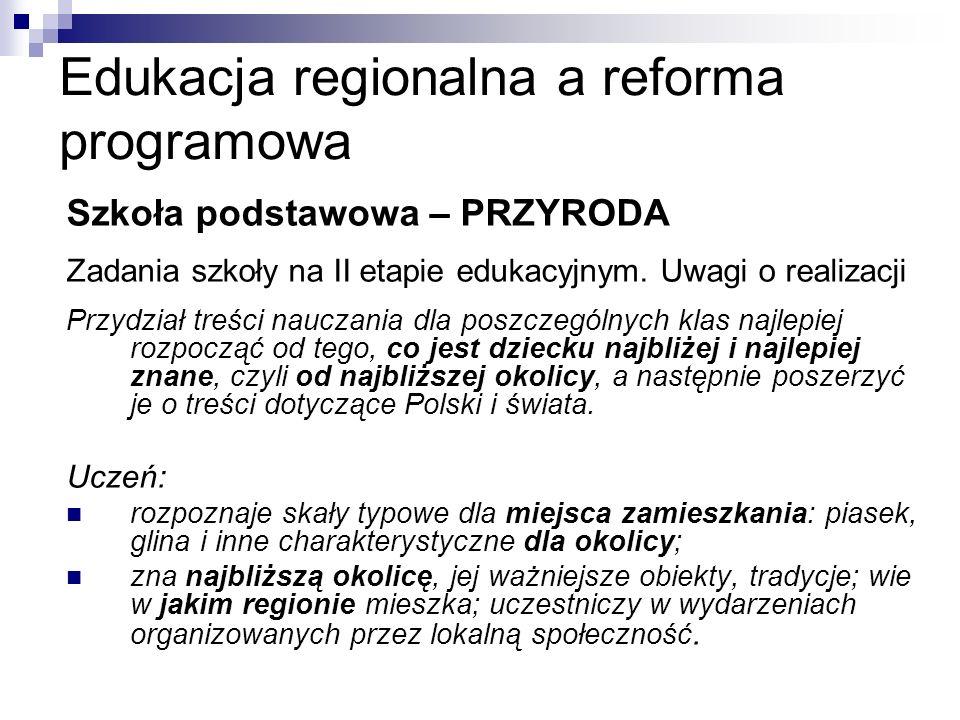 Edukacja regionalna a reforma programowa Szkoła podstawowa – PRZYRODA Zadania szkoły na II etapie edukacyjnym.