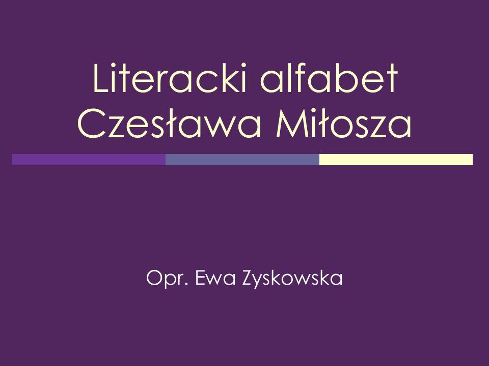 Literacki alfabet Czesława Miłosza Opr. Ewa Zyskowska