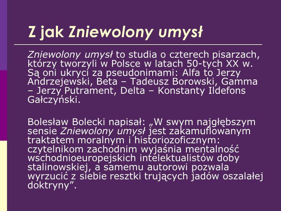 Z jak Zniewolony umysł Zniewolony umysł to studia o czterech pisarzach, którzy tworzyli w Polsce w latach 50-tych XX w. Są oni ukryci za pseudonimami: