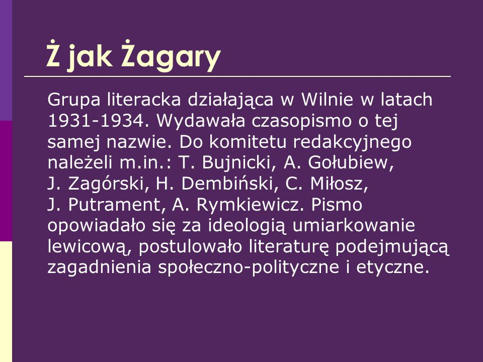 Ż jak Żagary Grupa literacka działająca w Wilnie w latach 1931-1934. Wydawała czasopismo o tej samej nazwie. Do komitetu redakcyjnego należeli m.in.:
