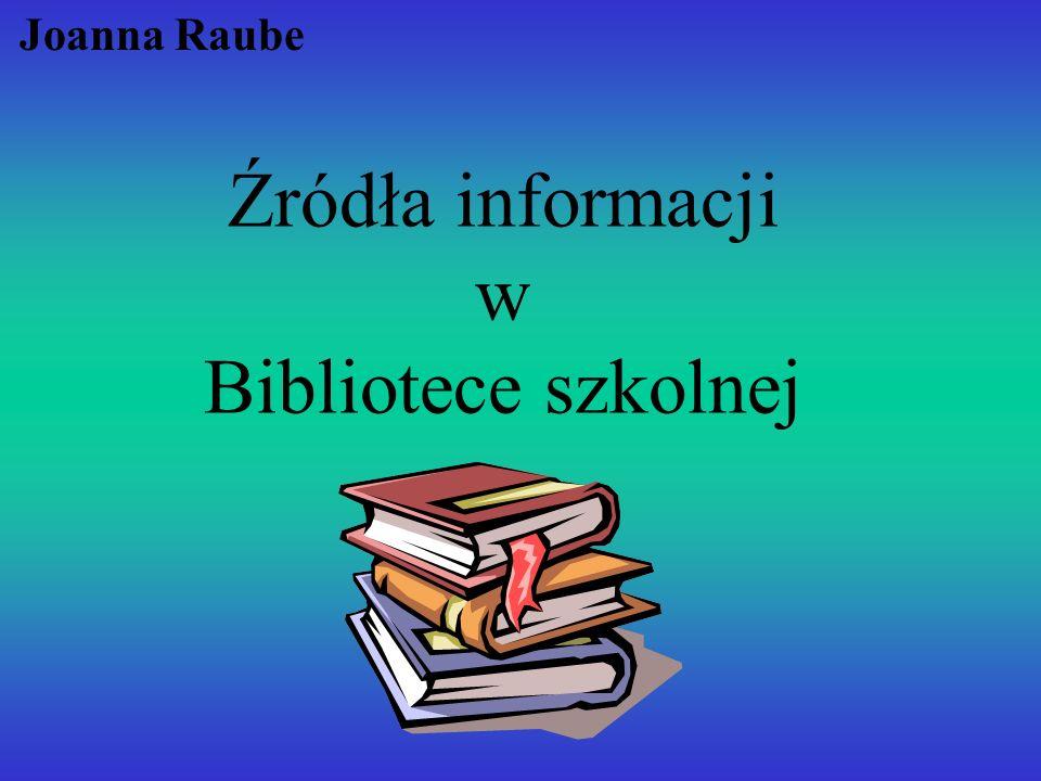 Źródła informacji w Bibliotece szkolnej Joanna Raube
