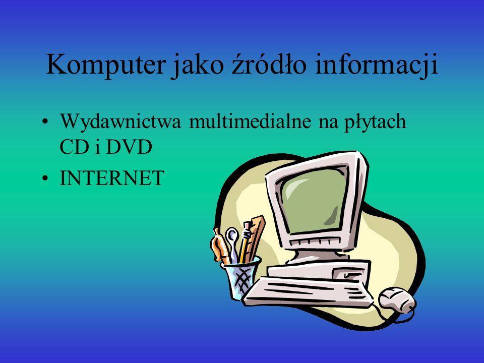 Komputer jako źródło informacji Wydawnictwa multimedialne na płytach CD i DVD INTERNET
