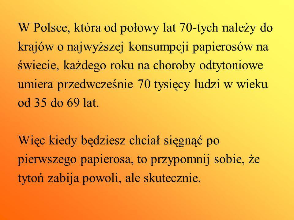 W Polsce, która od połowy lat 70-tych należy do krajów o najwyższej konsumpcji papierosów na świecie, każdego roku na choroby odtytoniowe umiera przed